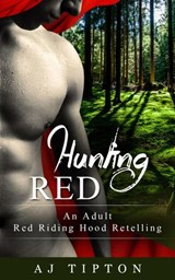 Hunting Red: An Adult Red Riding Hood Retelling (Naughty Fairy Tales, #2) | Aj Tipton |