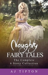 Naughty Fairy Tales: The Complete 6 Story Collection | Aj Tipton |