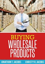 Buying Wholesale Products | Jonathon T. Jacobs ; Christy R. Jacobs |
