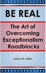 Be Real: The Art of Overcoming Exceptionalism Roadblocks | Julian M. Allen |