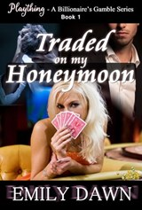 Traded on my Honeymoon - Plaything - A Billionaire's Gamble Series Book 1 | Emily Dawn |