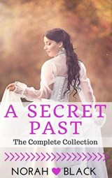 A Secret Past (The Complete Collection) | Norah Black |