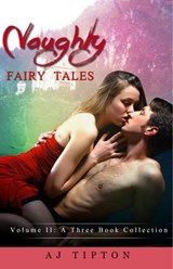 Naughty Fairy Tales Volume II: A Three Book Collection | Aj Tipton |