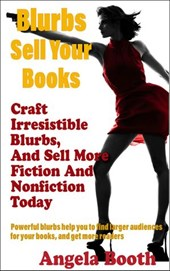 Blurbs Sell Your Books: Craft Irresistible Blurbs, And Sell More Fiction And Nonfiction Today | Angela Booth |