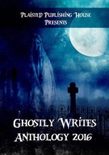 Ghostly Writes Anthology 2016 (Plaisted Publishing House Presents, #1) | Claire Plaisted ; Marjorie Hembroff ; Elizabeth Horton-Newton ; Karen J Mossman ; J B Taylor ; J G Clay ; Adam Mitchell ; Sara Mosier ; Neil Newton ; Rocky Rochford ; Jlc Roche ; Eve Merrick Williams ; Wendy Steele ; Jennifer Deese ; Stewart Bint ; Kyren |
