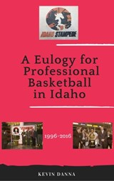 A Eulogy for Professional Basketball in Idaho | Kevin Danna |
