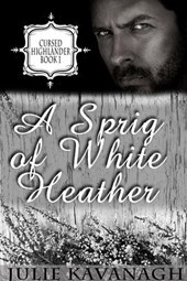 A Sprig of White Heather (Cursed Highlanders, #1) | Julie Kavanagh |