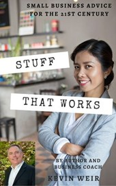 Stuff That Works: Small Business Advice for the 21st Century