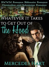 Whatever It Takes To Get Out Of The Hood | Mercedes Hart |