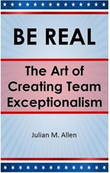 Be Real: The Art of Creating Team Exceptionalism | Julian M. Allen |