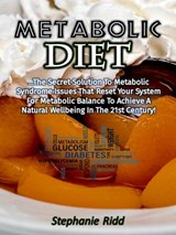 Metabolic Diet: The Secret Solution to Metabolic Syndrome Issues That Reset Your System for Metabolic Balance to Achieve a Natural Well-being In the 21st Century! | Stephanie Ridd |
