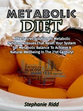 Metabolic Diet: The Secret Solution to Metabolic Syndrome Issues That Reset Your System for Metabolic Balance to Achieve a Natural Well-being In the 21st Century!