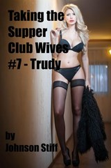Taking the Supper Club Wives #7 - Trudy | Johnson Stiff |