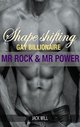 Shape Shifting Gay Billionaire  Mr. Rock And Mr. Power | Jack Will |