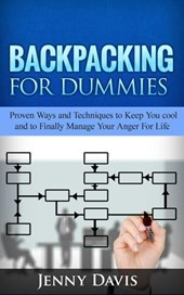Backpacking For Dummies: Proven Ways and Techniques to Keep You cool and to Finally Manage Your Anger For Life