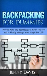 Backpacking For Dummies: Proven Ways and Techniques to Keep You cool and to Finally Manage Your Anger For Life | Jenny Davis |