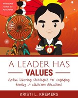 A Leader Has Values: Active Learning Strategies for Engaging Family and Classroom Discussions | Kristi L. Kremers |