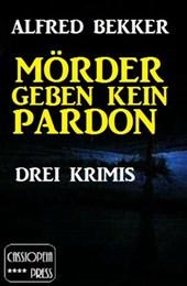 Mörder geben kein Pardon: Drei Krimis (Alfred Bekker Thriller Sammlung, #1)