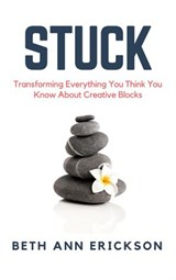 Stuck: Transforming Everything You Think You Know About Creative Blocks | Beth Ann Erickson |