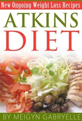 Atkins Diet:  Amazing New Ongoing Weight Loss Phase Recipes! | Meigyn Gabryelle |