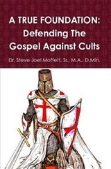 A True Foundation: Defending The Gospel Against Cults (Jewels of the Christian Faith Series, #2) | Sr. Dr. Steve Joel Moffett |