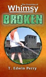 Chronicles of Whimsy: Broken (The Chronicles of Whimsy, #2) | T. Edwin Perry |