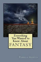 Everything You Wanted to Know About Fantasy | Pamela Garcia |