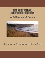 From Where We Stand...from Revolution to Evolution...a Collection of Poems | Dr Janet a. Munger |