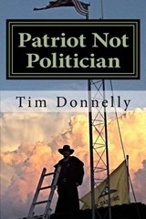 Patriot Not Politician | Tim Donnelly |