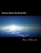 Destroval Embrace Your Destiny Vol | Prince D. Edmonds |