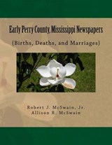 Early Perry County, Mississippi Newspapers | Mcswain, Robert J., Jr. ; Mcswain, Allison R. |