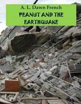 Peanut and the Earthquake | A. L. Dawn French |