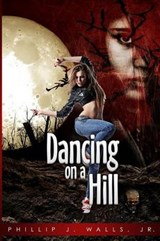 Dancing on a Hill | Phillip James Walls Jr |