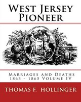 West Jersey Pioneer Marriages and Deaths 1863-1865 | Thomas F. Hollinger |