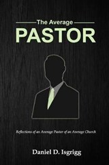The Average Pastor | Daniel D. Isgrigg |
