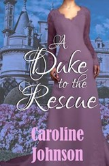 A Duke to the Rescue | Caroline Johnson |