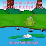 The Three Little Flies and the Big Bad Frog | Haley Whitehall |