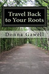 Travel Back to Your Roots | Donna B. Gawell |