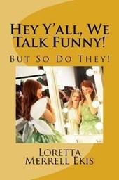 Hey Y'all, We Talk Funny!