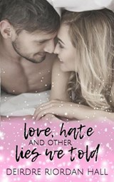 Love, Hate & Other Lies We Told (Confetti Love, #1) | Deirdre Riordan Hall |