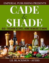 Cade & Shade Old-Fashion Recipes, Home Remedies & More | Lillie Blackmon-Ayers |