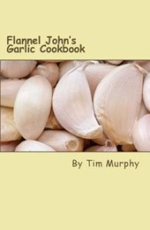 Flannel John's Garlic Cookbook