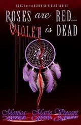 Roses Are Red...violet Is Dead | Monica-marie Vincent |