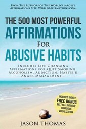 Affirmation - the 500 Most Powerful Affirmations for Abusive Habits