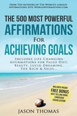 Affirmation - the 500 Most Powerful Affirmations for Achieving Goals | Jason Thomas |