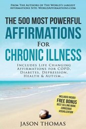 Affirmation - the 500 Most Powerful Affirmations for Chronic Illness