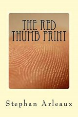 The Red Thumb Print | Stephan M. Arleaux |