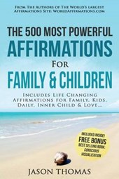 Affirmation - the 500 Most Powerful Affirmations for Family and Children
