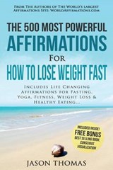 Affirmation - the 500 Most Powerful Affirmations for How to Lose Weight Fast | Jason Thomas |