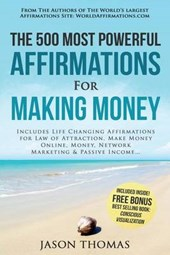 Affirmation - the 500 Most Powerful Affirmations for Making Money